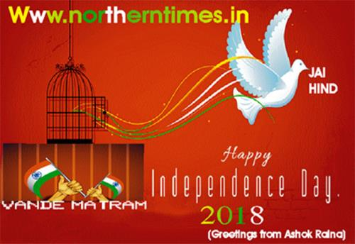 The country is celebrating its 72 Independence Day on August 15,2018 Greetings from Northerntimes